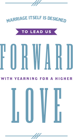 Marriage is designed to lead us forward